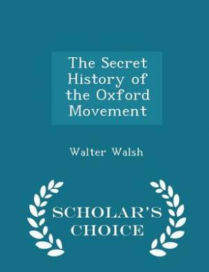 The Secret History of the Oxford Movement - Scholar's Choice Edition