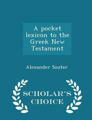 A Pocket Lexicon to the Greek New Testament - Scholar's Choice Edition