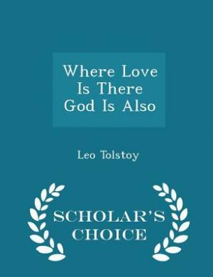 Where Love Is There God Is Also - Scholar's Choice Edition