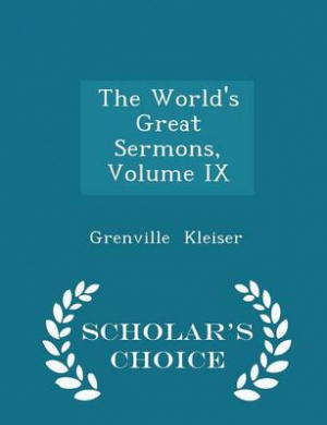 The World's Great Sermons, Volume IX - Scholar's Choice Edition