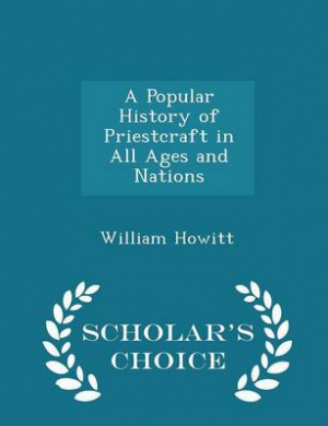 A Popular History of Priestcraft in All Ages and Nations - Scholar's Choice Edition
