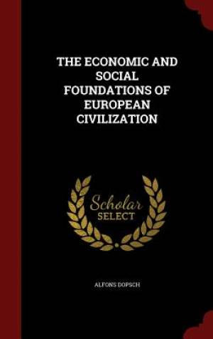 The Economic and Social Foundations of European Civilization