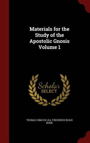 Materials for the Study of the Apostolic Gnosis Volume 1