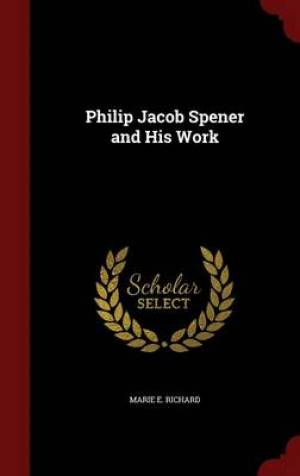 Philip Jacob Spener and His Work