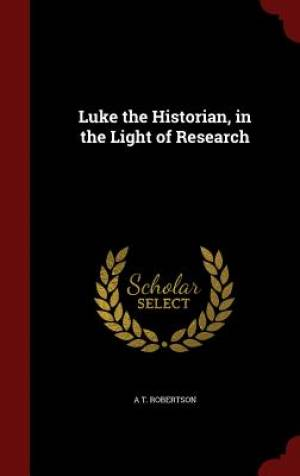 Luke the Historian, in the Light of Research
