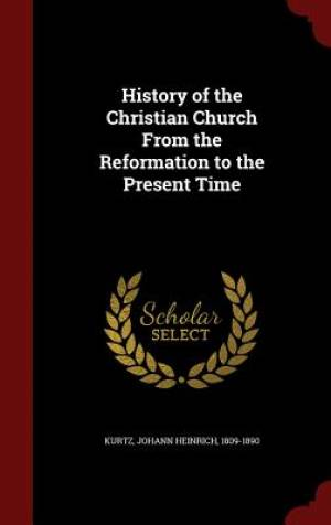 History of the Christian Church from the Reformation to the Present Time