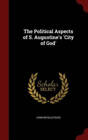 The Political Aspects of S. Augustine's 'City of God'