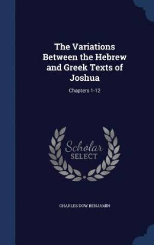 The Variations Between the Hebrew and Greek Texts of Joshua