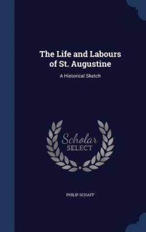 The Life and Labours of St. Augustine
