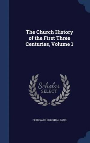 The Church History of the First Three Centuries, Volume 1