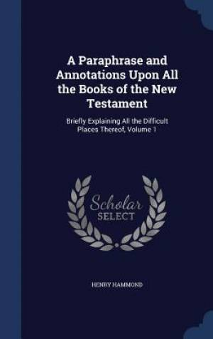 A Paraphrase and Annotations Upon All the Books of the New Testament