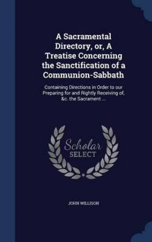 A Sacramental Directory, Or, a Treatise Concerning the Sanctification of a Communion-Sabbath