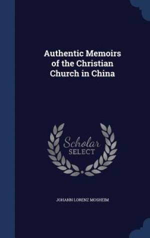 Authentic Memoirs of the Christian Church in China
