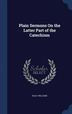 Plain Sermons on the Latter Part of the Catechism