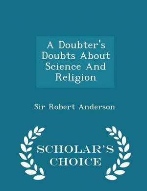 A Doubter's Doubts about Science and Religion - Scholar's Choice Edition