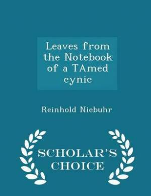 Leaves from the Notebook of a Tamed Cynic - Scholar's Choice Edition