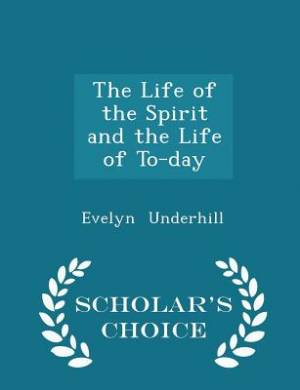 The Life of the Spirit and the Life of To-Day - Scholar's Choice Edition