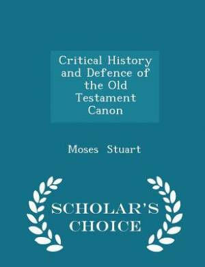 Critical History and Defence of the Old Testament Canon - Scholar's Choice Edition