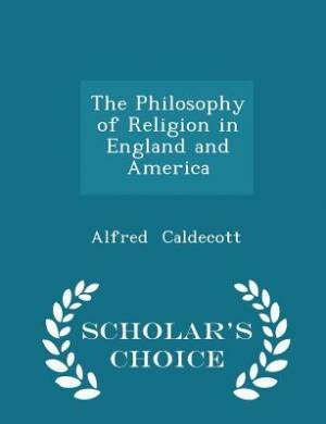 The Philosophy of Religion in England and America - Scholar's Choice Edition