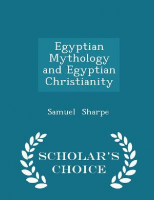 Egyptian Mythology and Egyptian Christianity - Scholar's Choice Edition