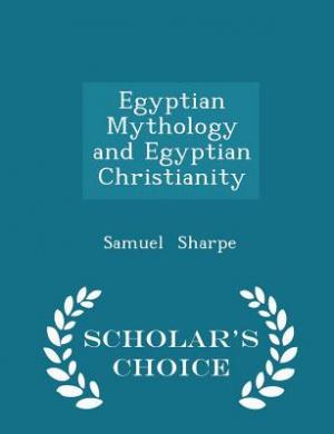 Egyptian Mythology and Egyptian Christianity - Scholar's Choice Edition