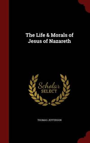 The Life & Morals of Jesus of Nazareth