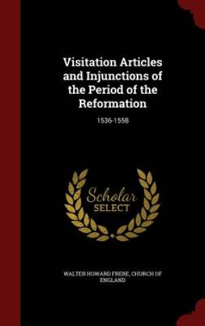 Visitation Articles and Injunctions of the Period of the Reformation