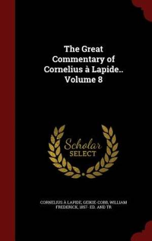 The Great Commentary of Cornelius a Lapide.. Volume 8