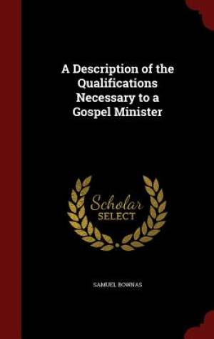 A Description of the Qualifications Necessary to a Gospel Minister