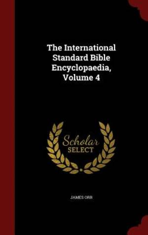 The International Standard Bible Encyclopaedia, Volume 4