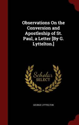 Observations on the Conversion and Apostleship of St. Paul, a Letter [By G. Lyttelton.]