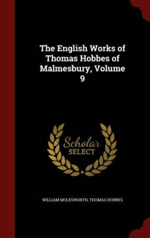 The English Works of Thomas Hobbes of Malmesbury, Volume 9