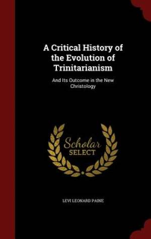 A Critical History of the Evolution of Trinitarianism
