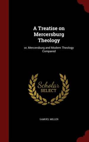 A Treatise on Mercersburg Theology