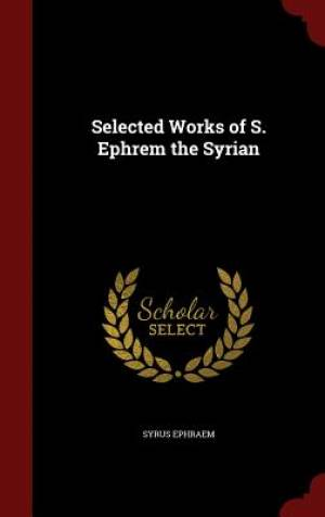 Selected Works of S. Ephrem the Syrian