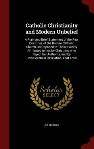 Catholic Christianity and Modern Unbelief