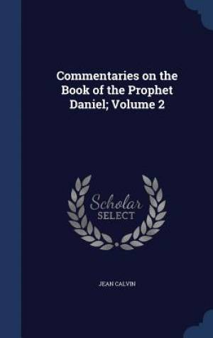 Commentaries on the Book of the Prophet Daniel; Volume 2