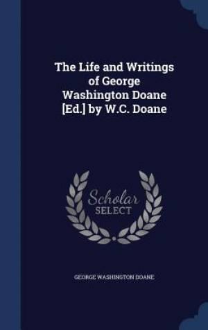 The Life and Writings of George Washington Doane [Ed.] by W.C. Doane