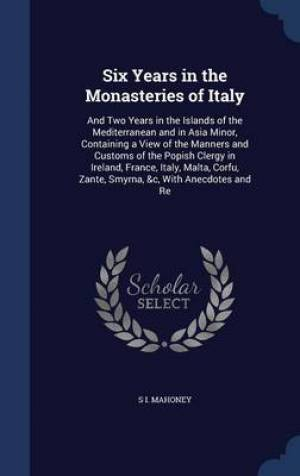 Six Years in the Monasteries of Italy