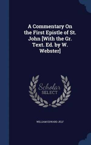 A Commentary on the First Epistle of St. John [With the Gr. Text. Ed. by W. Webster]