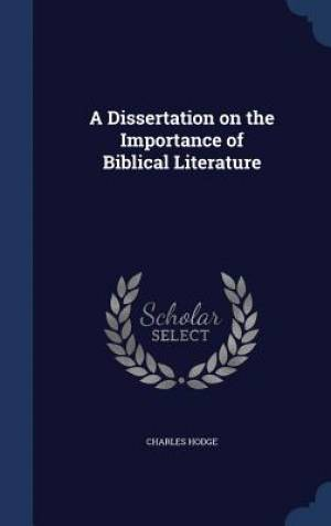 A Dissertation on the Importance of Biblical Literature