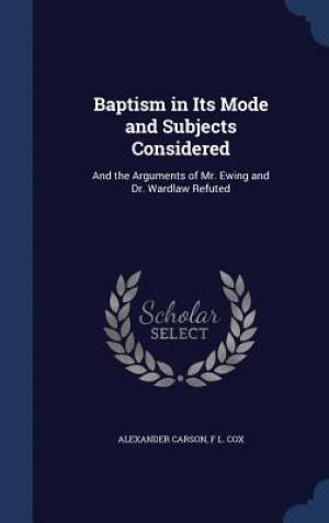 Baptism in Its Mode and Subjects Considered