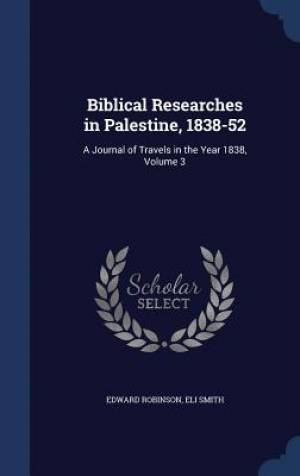 Biblical Researches in Palestine, 1838-52
