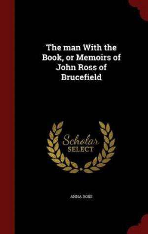 The Man with the Book, or Memoirs of John Ross of Brucefield