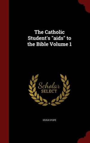 The Catholic Student's AIDS to the Bible Volume 1