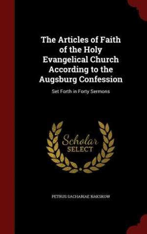 The Articles of Faith of the Holy Evangelical Church According to the Augsburg Confession
