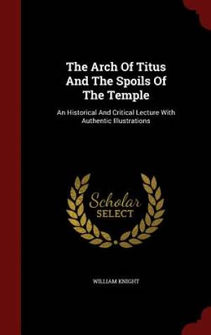 The Arch of Titus and the Spoils of the Temple