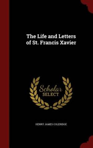 The Life and Letters of St. Francis Xavier