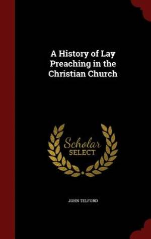 A History of Lay Preaching in the Christian Church