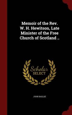 Memoir of the REV. W. H. Hewitson, Late Minister of the Free Church of Scotland ..